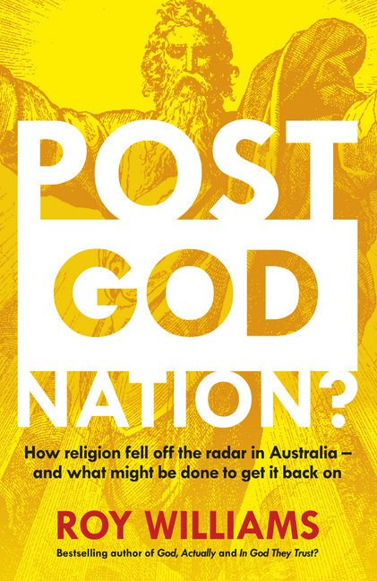 Post-God Nation: How Religion Fell Off The Radar in Australia - and What Might be Done To Get It Back On