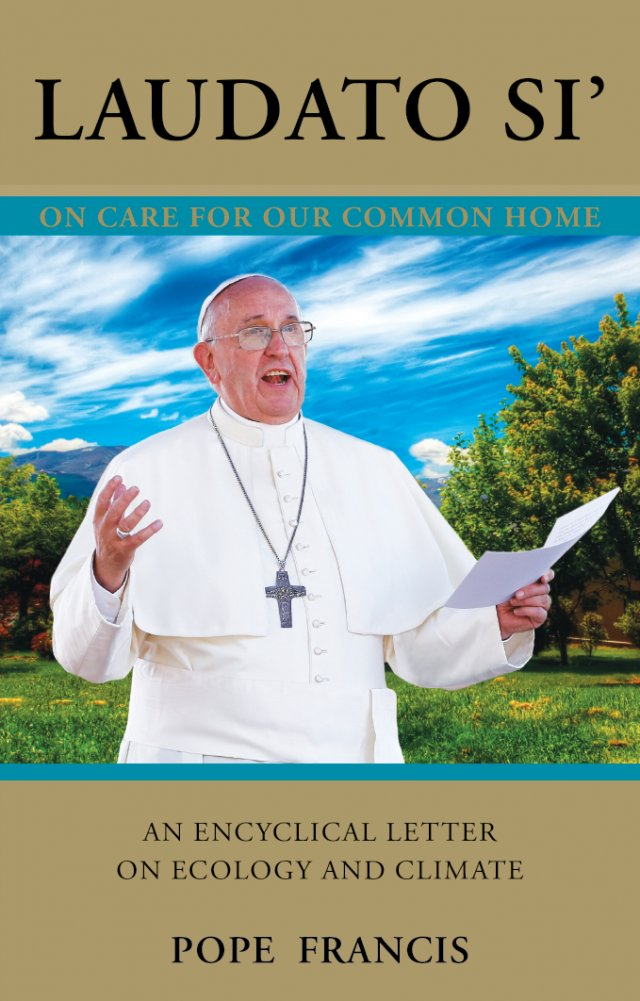 Laudato Si' Praised Be You On the Care of the Common Home An Encyclical on Ecology and the Environment