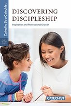 Discovering Discipleship: Called to Be a Catechist