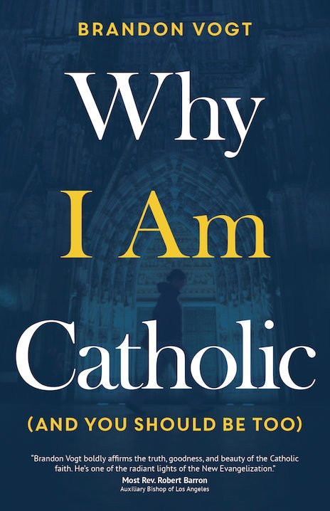 Why I Am Catholic (and You Should Be Too) (paperback)