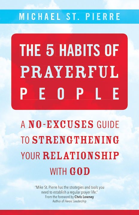 5 Habits of Prayerful People: A No-Excuses Guide to Strengthening Your Relationship with God