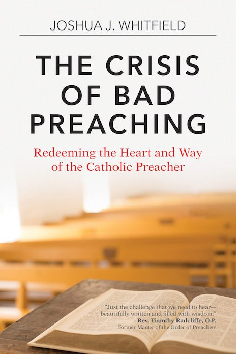 Crisis of Bad Preaching: Redeeming the Heart and Way of the Catholic Preacher