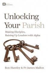 Unlocking Your Parish: Making Disciples, Raising Up Leaders with Alpha (A Divine Renovation Book)