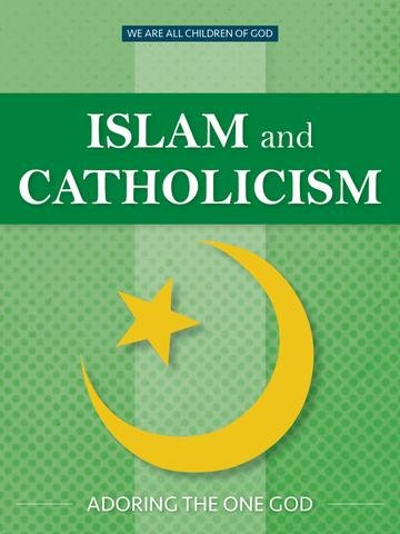 Islam and Catholicism: Adoring the One God - We Are All Children of God Series