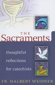 The Sacraments: Thoughtful Reflections for Catechists