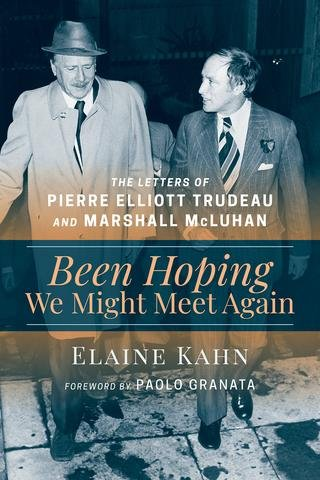 Been Hoping we might Meet Again: The Letters of Pierre Elliott Trudeau and Marshall McLuhan