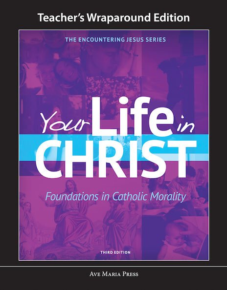 Your Life in Christ: Foundations in Catholic Morality Teacher Manual Third Edition Framework Course VI