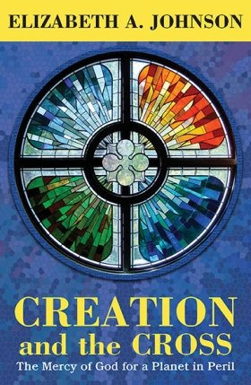 Creation and the Cross: The Mercy of God for a Planet in Peril (paperback)