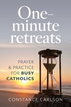 One Minute Retreats: Prayer and Practices for Busy Catholics