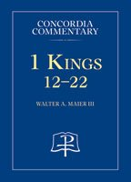 1 Kings 12 - 22 Concordia Commentary