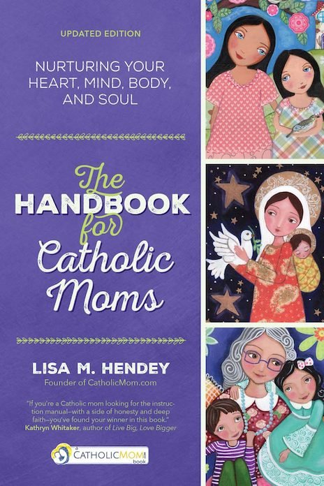 Handbook For Catholic Moms: Nurturing Your Heart, Mind, Body, and Soul