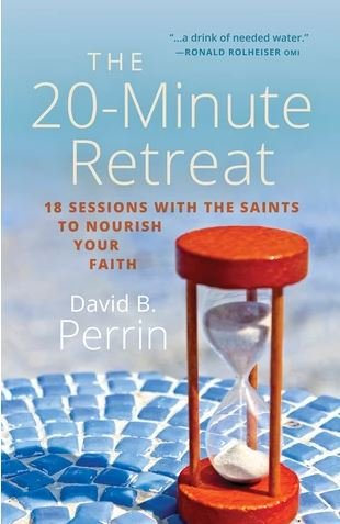 20 Minute Retreat: 18 Sessions with the Saints to Nourish your faith