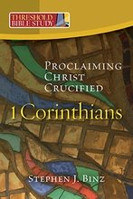 1 Corinthians: Proclaiming Christ Crucified Threshold Bible Study