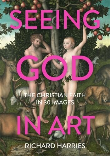 Seeing God in Art: The Christian Faith in 30 Images