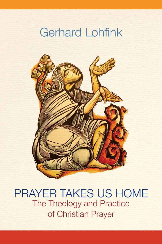 Prayer Takes Us Home: The Theology and Practice of Christian Prayer Paperback