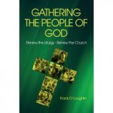 Gathering the People of God: Renew the Liturgy Renew the Church