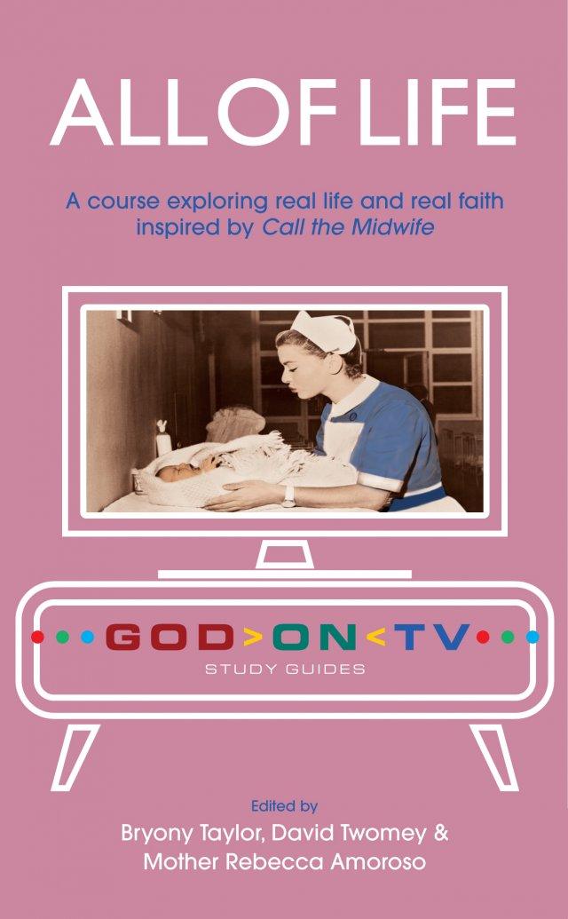 All of Life: A course exploring real life and real faith inspired by Call the Midwife - God on TV Series