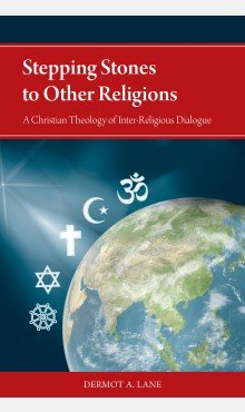 Stepping Stones to Other Religions A Christian Theology of Inter-Religious Dialogue