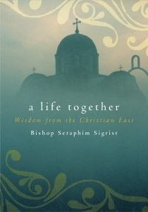 Life Together: Wisdom of Community from the Christian East