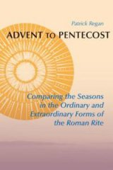 Advent to Pentecost Comparing the Seasons in the Ordinary and Extraordinary Forms of the Roman Rite
