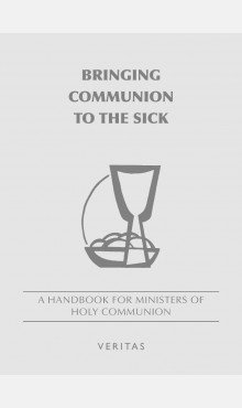 Bringing Communion to the Sick A Handbook for Ministers of Holy Communion