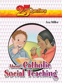 25 Questions about Catholic Social Teaching