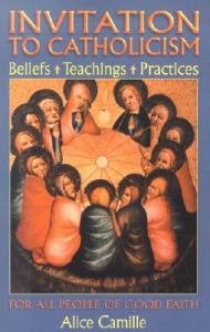 Invitation to Catholicism : Beliefs, Teachings, Practices