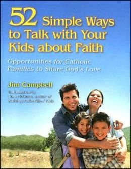 52 Simple Ways to Talk with Your Kids about Faith : Opportunities for Catholic Families to Share God's Love