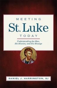 Meeting St Luke Today Understanding the Man, His Mission, and His Message