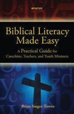 Biblical Literacy Made Easy : A Practical Guide for Catechists, Teachers, and Youth Ministers