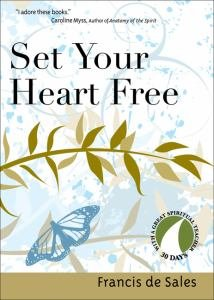 Set Your Heart Free 30 Days with a Great Spiritual Teacher: Francis de Sales