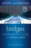 Advent and Christmas Bridges to Contemplative Living with Thomas Merton