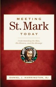 Meeting St Mark Today: Understanding the Man, His Mission, and His Message