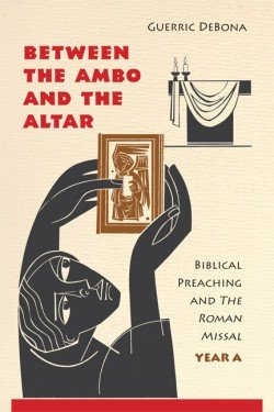 Between the Ambo and the Altar: Biblical Preaching and The Roman Missal, Year A