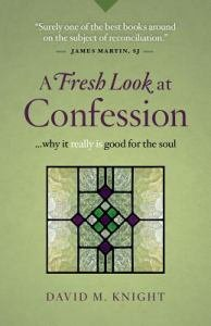 Fresh Look at Confession...Why It Really Is Good for the Soul