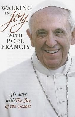 Walking in Joy with Pope Francis: 30 Days with The Joy of the Gospel