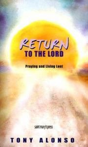 Return to the Lord : Praying and Living Lent