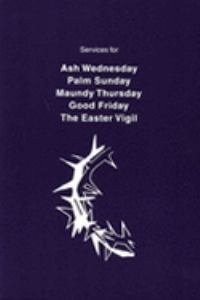 Services for Ash Wednesday Palm Sunday Maundy Thursday Good Friday The Easter Vigil APBA