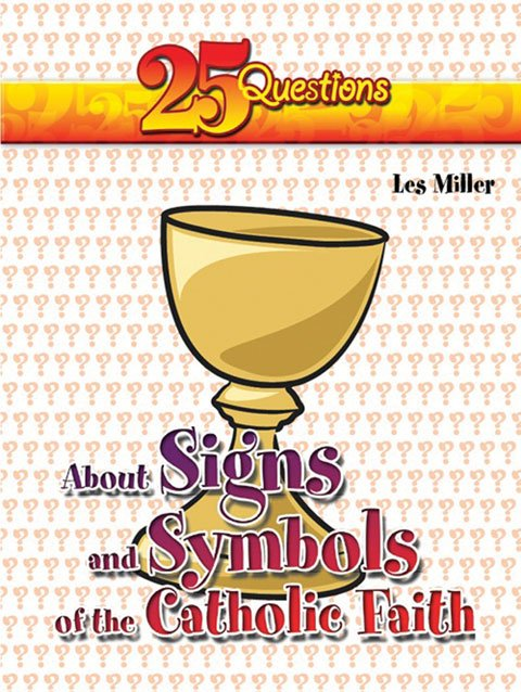 25 Questions about Signs and Symbols of the Catholic Faith