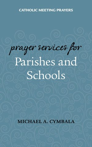 Catholic Meeting Prayers: Prayer Services for Parishes and Schools