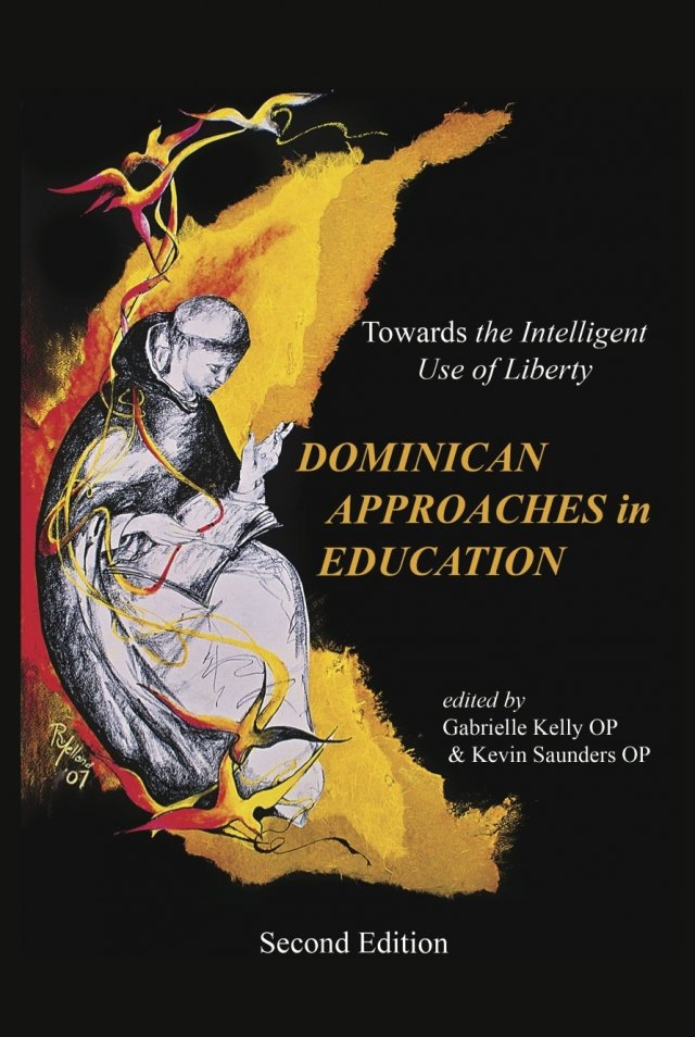 Dominican Approaches in Education: Towards the Intelligent use of Liberty Second Edition Paperback