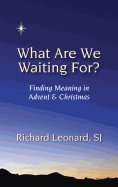 What Are We Waiting For?: Finding Meaning in Advent & Christmas