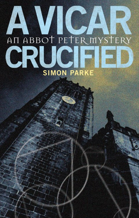 A Vicar, Crucified - An Abbot Peter Mystery