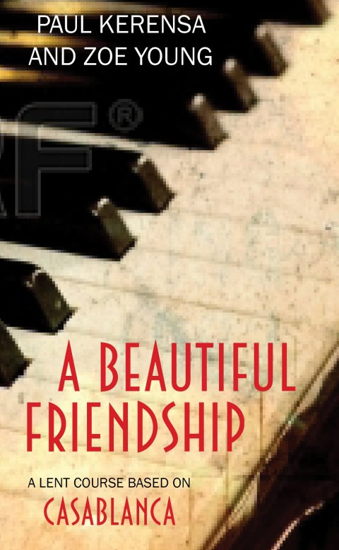 A Beautiful Friendship A Lent Course based on Casablanca