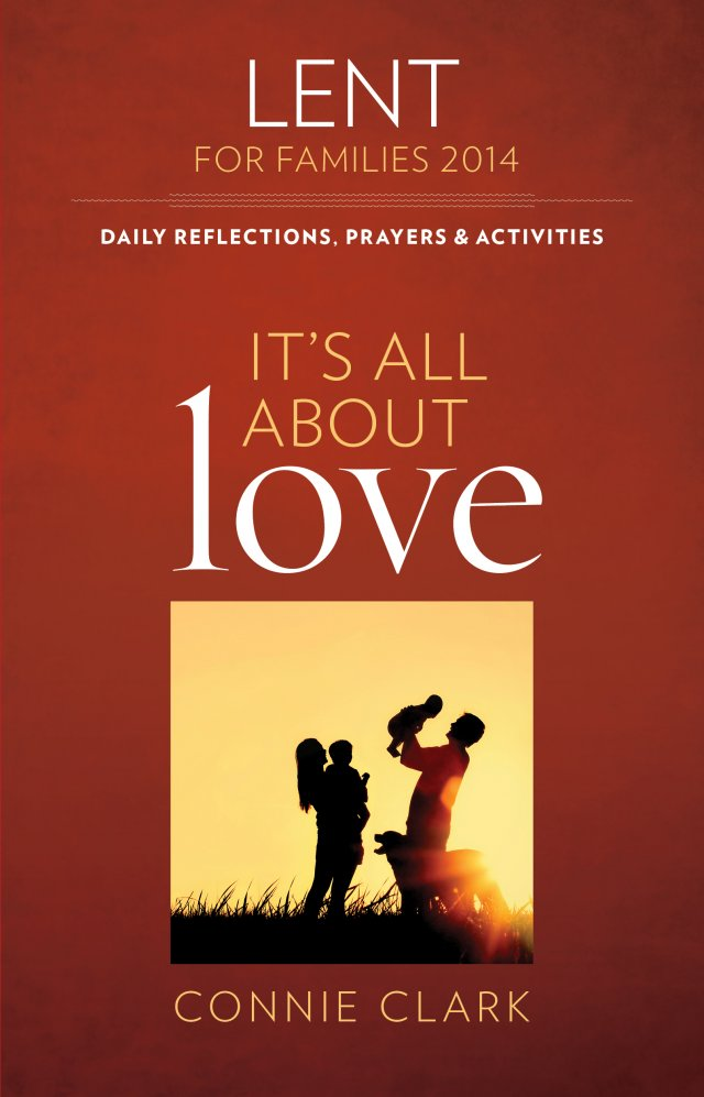 It's All About Love Daily Meditations, Prayers and Activities for Families Lent 2015 TT