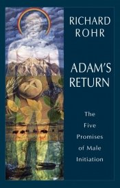 Adam's Return : The Five Promises of Male Initiation
