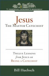 ECB 4: Jesus: the Master Catechist 12 Lessons from Jesus on Being a Catechist Essential Catechist's Bookshelf