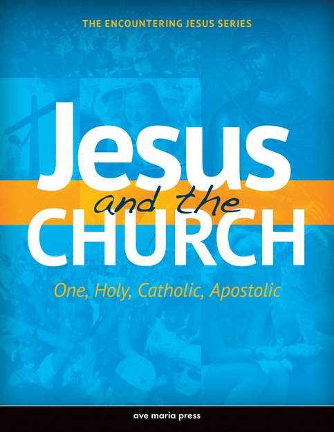 Jesus and the Church: One, Holy, Catholic, Apostolic - Student Text Framework Course IV