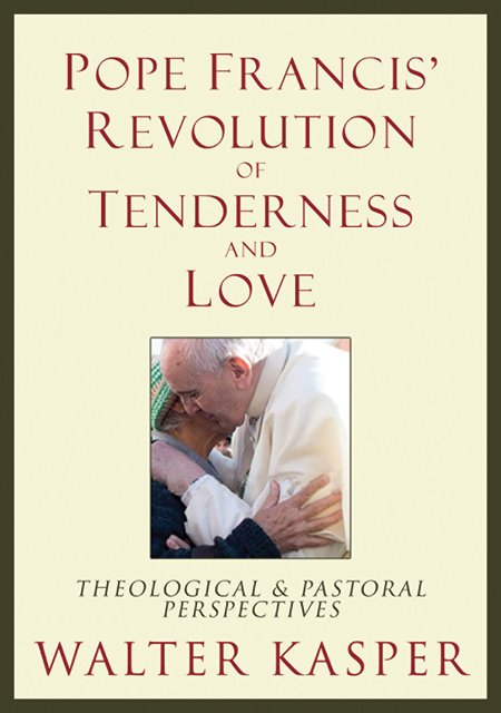 Pope Francis' Revolution of Tenderness and Love: Theological & Pastoral Perspectives