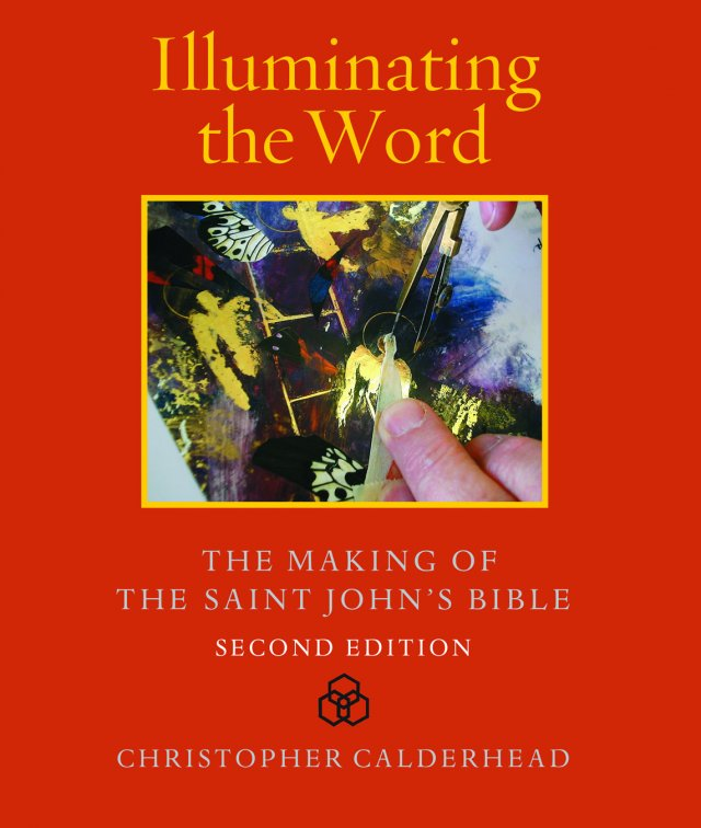 Illuminating the Word: The Making of The Saint John's Bible Second Edition